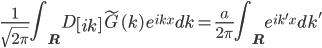 { \displaystyle \begin{align*}     \frac{1}{\sqrt{2\pi}}\int_{\bf R} D\left[ik\right] \tilde{G}(k)\,e^{ikx}dk         = \frac{a}{2\pi} \int_{\bf R} e^{ik'x}dk' \end{align*} }