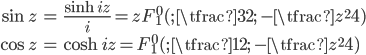 { \displaystyle \begin{align*}     \sin z &= \frac{\sinh iz}{i} = z F^0_1(;\,\tfrac{3}{2};\,-\tfrac{z^2}{4}) \\     \cos z &= \cosh iz = F^0_1(;\,\tfrac{1}{2};\,-\tfrac{z^2}{4}) \end{align*} }
