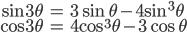 { \displaystyle \begin{align*}     \sin3\theta &= 3\sin\theta - 4\sin^3\theta \\     \cos3\theta &= 4\cos^3\theta -3\cos\theta \end{align*} }