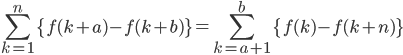 { \displaystyle \begin{align*}     \sum_{k=1}^n \left\{f(k+a) - f(k+b)\right\} = \sum_{k=a+1}^b \left\{f(k) - f(k+n)\right\} \end{align*} }