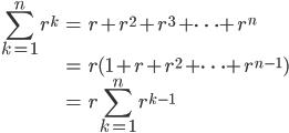 { \displaystyle \begin{align*}     \sum_{k=1}^n r^k &= r + r^2 + r^3 + \cdots + r^n \\         &= r(1 + r + r^2 + \cdots + r^{n-1}) \\         &= r\sum_{k=1}^n r^{k-1} \end{align*} }