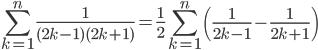 { \displaystyle \begin{align*}     \sum_{k=1}^n\frac{1}{(2k-1)(2k+1)} = \frac{1}{2}\sum_{k=1}^n\left(\frac{1}{2k-1} - \frac{1}{2k+1}\right) \end{align*} }