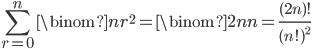 { \displaystyle \begin{align*}     \sum_{r=0}^n \binom{n}{r}^2         = \binom{2n}{n}         = \frac{(2n)!}{(n!)^2} \end{align*} }
