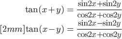 { \displaystyle \begin{align*}     \tan (x + y) &= \frac{\sin 2x + \sin 2y}{\cos 2x + \cos 2y } \\[2mm]     \tan (x - y) &= \frac{\sin 2x - \sin 2y}{\cos 2x + \cos 2y } \end{align*} }