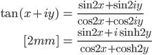 { \displaystyle \begin{align*}     \tan(x + iy)         &= \frac{\sin 2x + \sin 2iy}{\cos 2x + \cos 2iy} \\[2mm]         &= \frac{\sin 2x + i\sinh 2y}{\cos 2x + \cosh 2y} \end{align*} }