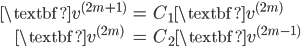 { \displaystyle \begin{align*}     \textbf{v}^{(2m+1)} &= C_1 \textbf{v}^{(2m)} \\     \textbf{v}^{(2m)} \quad &= C_2 \textbf{v}^{(2m-1)} \end{align*} }