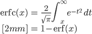 { \displaystyle \begin{align*}     \textrm{erfc}(x)         &= \frac{2}{\sqrt{\pi}}\int_x^\infty e^{-t^2}\;dt \\[2mm]         &= 1 - {\rm erf}(x) \end{align*} }