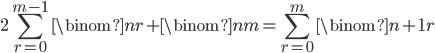 { \displaystyle \begin{align*}     2\sum_{r=0}^{m-1}\binom{n}{r} + \binom{n}{m} = \sum_{r=0}^m\binom{n+1}{r} \end{align*} }