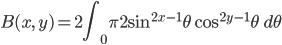 { \displaystyle \begin{align*}     B(x,\,y) = 2\int_0^\frac{\pi}{2} \sin^{2x-1}\theta\;\cos^{2y-1}\theta\;d\theta \end{align*} }