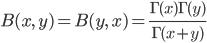 { \displaystyle \begin{align*}     B(x,\,y) = B(y,\,x) = \frac{\Gamma(x)\Gamma(y)}{\Gamma(x+y)} \end{align*} }