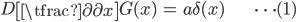 { \displaystyle \begin{align*}     D\left[\tfrac{\partial}{\partial x}\right]G(x) &= a\delta(x) & \cdots (1) \end{align*} }