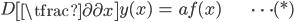 { \displaystyle \begin{align*}     D\left[\tfrac{\partial}{\partial x}\right]y(x) &= af(x) & \cdots (*) \end{align*} }