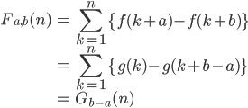 { \displaystyle \begin{align*}     F_{a,b}(n)         &= \sum_{k=1}^n \left\{f(k+a) - f(k+b)\right\} \\         &= \sum_{k=1}^n\left\{g(k) - g(k+b-a)\right\} \\         &= G_{b-a}(n) \end{align*} }