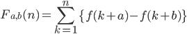 { \displaystyle \begin{align*}     F_{a,b}(n) = \sum_{k=1}^n \left\{f(k+a) - f(k+b)\right\} \end{align*} }