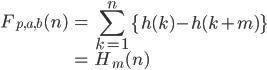 { \displaystyle \begin{align*}     F_{p,a,b}(n)         &= \sum_{k=1}^n\left\{h(k) - h(k+m)\right\} \\         &= H_m(n) \end{align*} }
