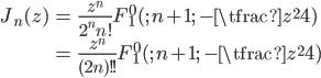 { \displaystyle \begin{align*}     J_n(z)         &= \frac{z^n}{2^n n!} F^0_1(;\,n+1;\, -\tfrac{z^2}{4}) \\         &= \frac{z^n}{(2n)!!} F^0_1(;\,n+1;\, -\tfrac{z^2}{4}) \end{align*} }