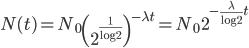 { \displaystyle \begin{align*}     N(t) = N_0\left(2^{\frac{1}{\log 2}}\right)^{-\lambda t} = N_0 \, 2^{-\frac{\lambda}{\log 2}t} \end{align*} }