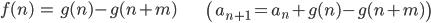 { \displaystyle \begin{align*}     f(n) &= g(n) - g(n+m) & \left(a_{n+1} = a_n + g(n) - g(n+m)\right) \end{align*} }