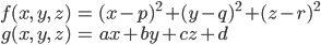 { \displaystyle \begin{align*}     f(x,\,y,\,z) &= (x - p)^2 + (y - q)^2 + (z - r)^2 \\ g(x,\,y,\,z) &= ax + by + cz + d \end{align*} }