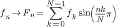 { \displaystyle \begin{align*}     f_n \mapsto F_n = \sum_{k=0}^{N-1} f_k \, \sin\left(\frac{nk}{N}\pi\right) \\ \end{align*} }