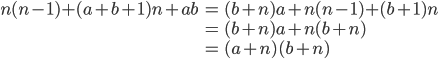 { \displaystyle \begin{align*}     n(n-1) + (a+b+1)n + ab         &= (b+n)a + n(n-1) + (b+1)n \\         &= (b+n)a + n(b+n) \\         &= (a+n)(b+n) \end{align*} }