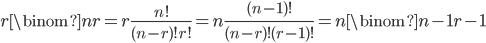 { \displaystyle \begin{align*}     r\binom{n}{r}         = r \frac{n!}{(n-r)!r!}         = n \frac{(n-1)!}{(n-r)!(r-1)!}         = n\binom{n-1}{r-1} \end{align*} }