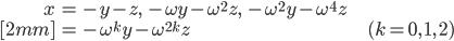 { \displaystyle \begin{align*}     x &= - y - z,\; - \omega y - \omega^2 z,\; - \omega^2 y - \omega^4 z \\[2mm]         &= -\omega^k y - \omega^{2k} z & (k = 0,\,1,\,2) \end{align*} }