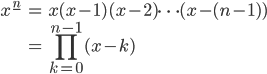 { \displaystyle \begin{align*}     x^{\underline{n}}         &= x(x-1)(x-2)\cdots(x-(n-1)) \\         &= \prod_{k=0}^{n-1}(x-k) \end{align*} }