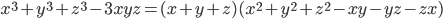 { \displaystyle \begin{align*}     x^3 + y^3 + z^3 - 3xyz = (x + y + z)(x^2 + y^2 + z^2 -xy - yz - zx) \end{align*} }
