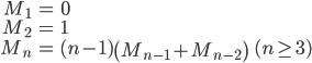 { \displaystyle \begin{align*}   M_1 &= 0 \\   M_2 &= 1 \\   M_n &= (n-1)\left(M_{n-1} + M_{n-2}\right) \qquad (n \ge 3) \end{align*} }