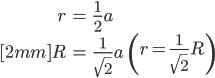 { \displaystyle \begin{align*}   r &= \frac{1}{2}a \\[2mm]   R &= \frac{1}{\sqrt{2}}a \qquad   \left(r = \frac{1}{\sqrt{2}}R\right) \end{align*} }