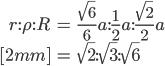 { \displaystyle \begin{align*}   r : \rho : R     &= \frac{\sqrt{6}}{6}a : \frac{1}{2}a : \frac{\sqrt{2}}{2}a \\[2mm]     &= \sqrt{2} : \sqrt{3} : \sqrt{6} \end{align*} }