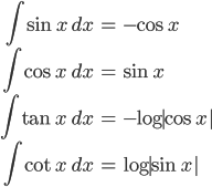 { \displaystyle \begin{align*} \int\sin x \,dx &= -\cos x \ \int\cos x \;dx &= \sin x \ \int\tan x \;dx &= -\log|\cos x| \  \int\cot x \;dx &= \log|\sin x| \end{align*} }