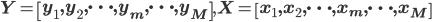 { \displaystyle \begin{align} {\bf Y} = \left[ {\bf y_1, y_2, \cdots, y_m, \cdots, y_M} \right], {\bf X} = \left[ {\bf x_1, x_2, \cdots, x_m, \cdots, x_M} \right] \end{align} }