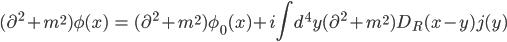 { \displaystyle \begin{eqnarray} (\partial^2+m^2)\phi(x)&=&(\partial^2+m^2)\phi_0(x)+i\int d^4y (\partial^2+m^2)D_R(x-y)j(y) \end{eqnarray} }