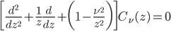 { \displaystyle \begin{eqnarray} \bigg[\frac{d^2}{dz^2}+\frac{1}{z}\frac{d}{dz}+\bigg(1-\frac{\nu^2}{z^2}\bigg)\bigg]C_\nu(z)=0 \end{eqnarray} }
