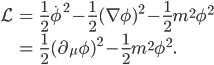 { \displaystyle \begin{eqnarray} \mathcal{L}&=&\frac{1}{2}\dot{\phi}^2-\frac{1}{2}(\nabla \phi)^2-\frac{1}{2}m^2\phi^2\\ &=&\frac{1}{2}(\partial_\mu\phi)^2-\frac{1}{2}m^2\phi^2. \end{eqnarray} }