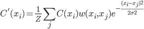 { \displaystyle \begin{eqnarray} C'(x_i) = \frac{1}{Z} \sum_j C(x_i) w(x_i, x_j) e^{-\frac{(x_i-x_j)^2}{2\sigma^2}}  \end{eqnarray} }