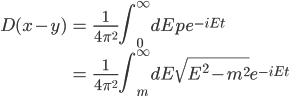 { \displaystyle \begin{eqnarray} D(x-y)&=&\frac{1}{4\pi^2}\int_0^\infty dE pe^{-iEt}\\ &=& \frac{1}{4\pi^2}\int_m^\infty dE\sqrt{E^2-m^2}e^{-iEt}\\ \end{eqnarray} }