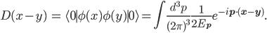 { \displaystyle \begin{eqnarray} D(x-y)&=&\langle 0\mid \phi(x)\phi(y)\mid 0\rangle=\int\frac{d^3p}{(2\pi)^3}\frac{1}{2E_{\bf{p}}}e^{-i{\bf{p}\cdot(\bf{x}-\bf{y})}}. \end{eqnarray} }