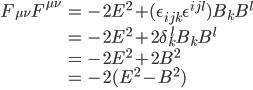 { \displaystyle \begin{eqnarray} F_{\mu\nu}F^{\mu\nu} &=&-2E^2+(\epsilon_{ijk}\epsilon^{ijl})B_kB^l\\ &=&-2E^2+2\delta_{k}^{\,\,l}B_kB^l\\ &=&-2E^2+2B^2\\ &=&-2(E^2-B^2)\\ \end{eqnarray} }