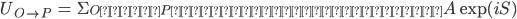 { \displaystyle \begin{eqnarray} U_{O\rightarrow P}&=&\Sigma_{OからPに至るあらゆる経路}A \exp{(iS)} \end{eqnarray} }