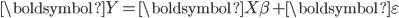 { \displaystyle \boldsymbol{Y}=\boldsymbol{X\beta}+\boldsymbol{\varepsilon} }