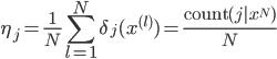 { \displaystyle \eta_j = \frac{1}{N}\sum_{l = 1}^N \delta_{j}(x^{(l)}) = \frac{{\rm count}(j |x^N ) }{N} }