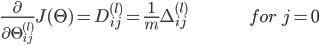 { \displaystyle \frac{\partial}{\partial \Theta^{(l)}_{ij}}J(\Theta) = D^{(l)}_{ij} =\frac{1}{m}\Delta^{(l)}_{ij} \hspace{60pt} for\;j=0 }