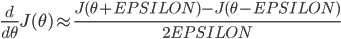 { \displaystyle \frac{d}{d\theta}J(\theta) \approx \frac{J(\theta + EPSILON) - J(\theta - EPSILON)}{2EPSILON} }