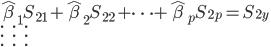 { \displaystyle \hat{\beta}_1S_{21} + \hat{\beta}_2S_{22} + \cdots + \hat{\beta}_pS_{2p} = S_{2y} \\ \vdots \quad \quad \quad \quad \vdots \quad \quad \quad \quad \vdots }