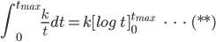 { \displaystyle \int_{0}^{t_{max}} \frac{k}{t} dt =  k[log \: t]_{0}^{t_{max}}\:\:\:\:\:\:\cdot\:\cdot\:\cdot\:(**) }