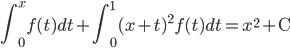 { \displaystyle \int_{0}^{x} f(t) dt + \int_{0}^{1} (x + t)^2 f(t) dt = x^2 + \mathrm{C} }