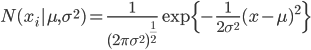 { \displaystyle \it{N}( x_{i} | {\mu}, {\sigma}^{2} ) = \frac{1}{(2\pi\sigma^{2})^{\frac{1}{2}}}\exp{ \{ - \frac{1}{2\sigma^{2}} (x-\mu)^{2} \} } }